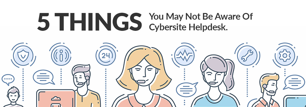 5 Things You May Not Be Aware Of Cybersite Helpdesk